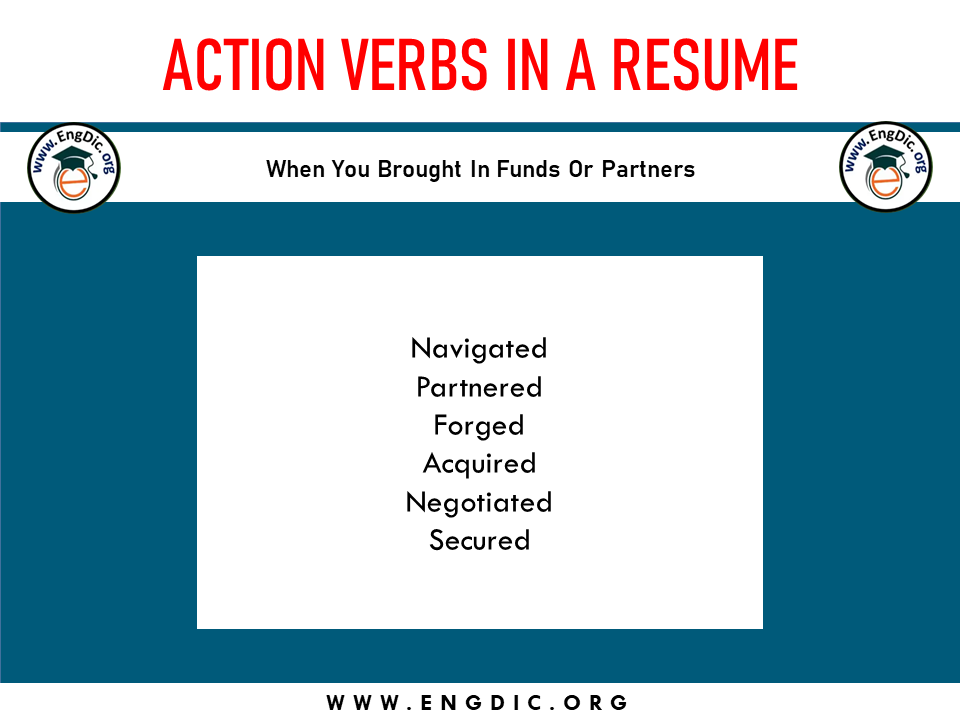 action verb when you brought in funds or parteners